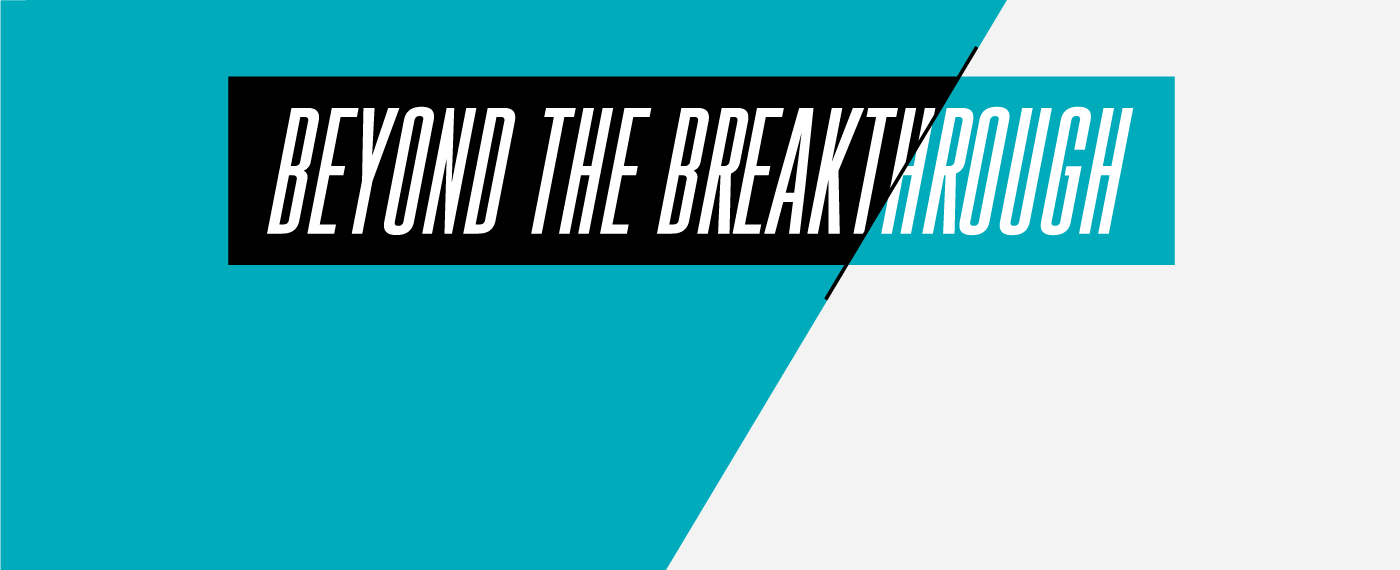Beyond the Breakthough