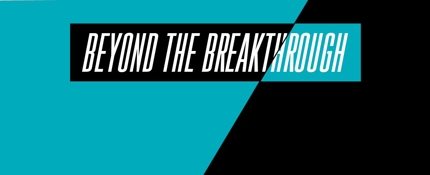 Beyond the Breakthrough
