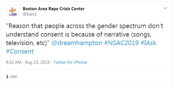 "Tweet from Boston Area Rape Crisis Center: ""'Reason that people across the gender spectrum don't understand consent is because of narrative (songs, television, etc)' @dreamhampton #NSAC2019 #IAsk #Consent"