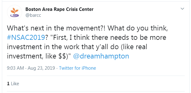 "Tweet from Boston Area Rape Crisis Center: ""What's next in the movement?! What do you think, #NSAC2019? 'First, I think there needs to be more investment in the work that y'all do (like real investment, like $$)' @dreamhampton"