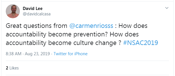 "Tweet from David Lee: ""Great questions from @carmenriosss: How does accountability become prevention? How does accountability become culture change? #NSAC2019"""