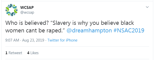 "Tweet from WCSAP: ""Who is believed? 'Slavery is why you believe black women cant be raped.' @dreamhampton #NSAC2019"""