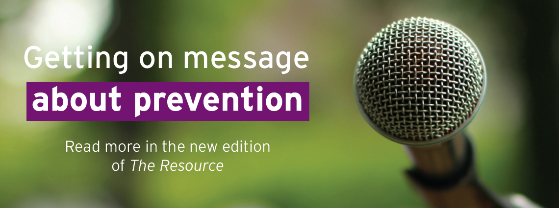 Getting on message about prevention - read more in the new edition of The Resource