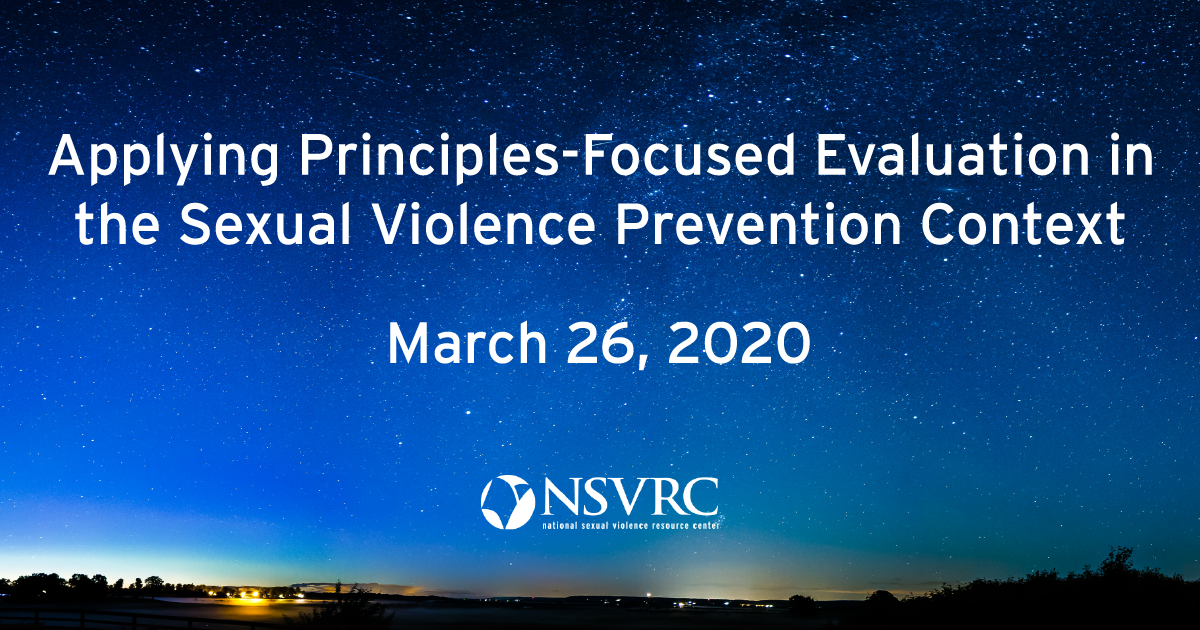 Applying Principles-Focused Evaluation in the Sexual Violence Prevention Context March 26, 2020