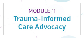 Module 11: Trauma-informed care advocacy