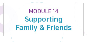 Module 14: Supporting family and friends