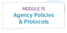 Module 15: Agency policies and protocols