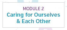 Module 2: Caring for ourselves and each other