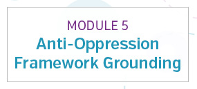 Module 5: Anti-oppression framework grounding