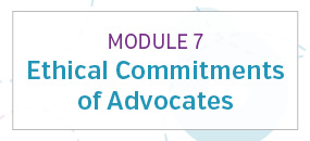 Module 7: Ethical commitments of advocates