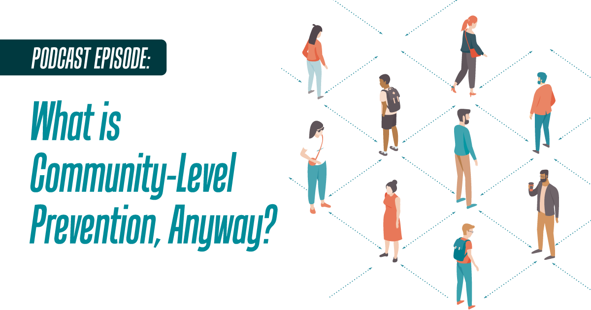 Podcast episode: What is Community-Level Prevention, Anyway?