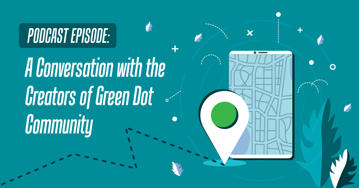 Podcast Episode: A Conversation with the Creators of Green Dot Community