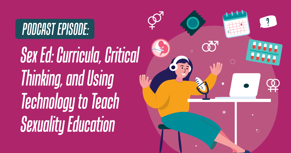Sex Ed: Curricula, Critical Thinking, and Using Technology to Teach Sexuality Education