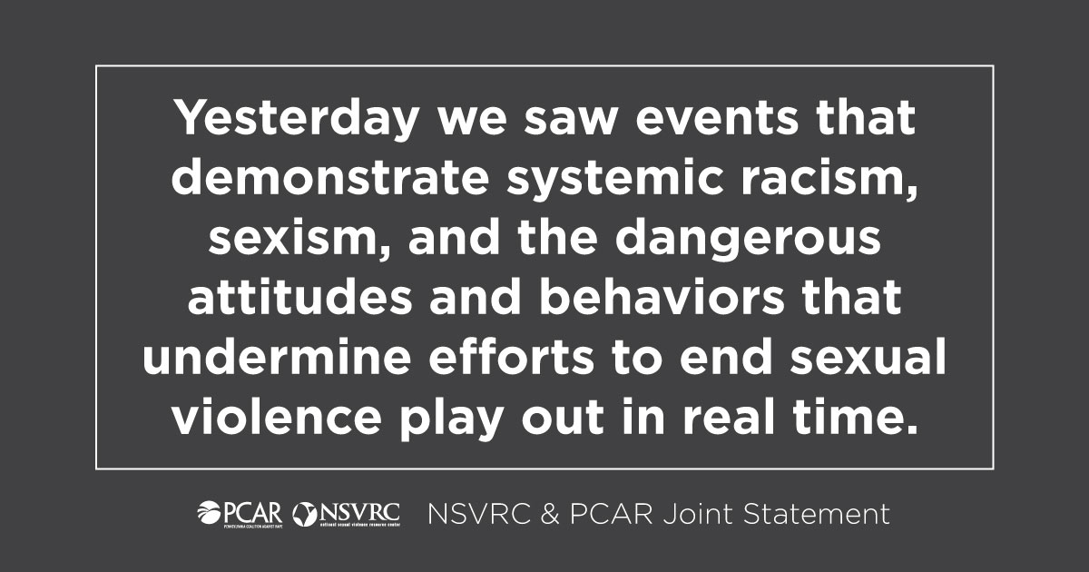 Yesterday we saw events that demonstrate systemic racism, sexiam, and the dangerous attitudes and behaviors that undermine efforts to end sexual violence play out in real time.