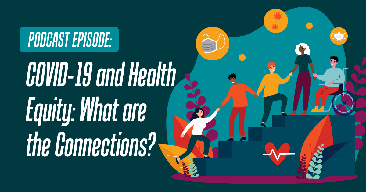 COVID-19 and Health Equity: What are the Connections?
