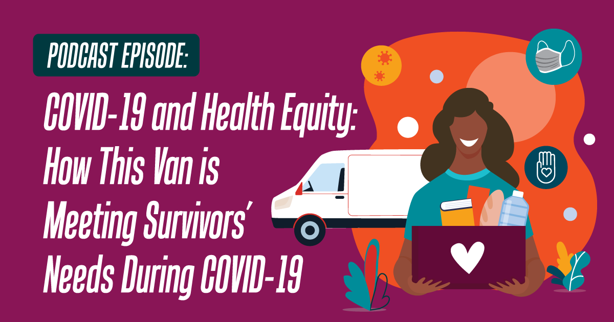 Podcast Episode: COVID-19 and Health Equity: How This Van is Meeting Survivors' Needs During COVID-19