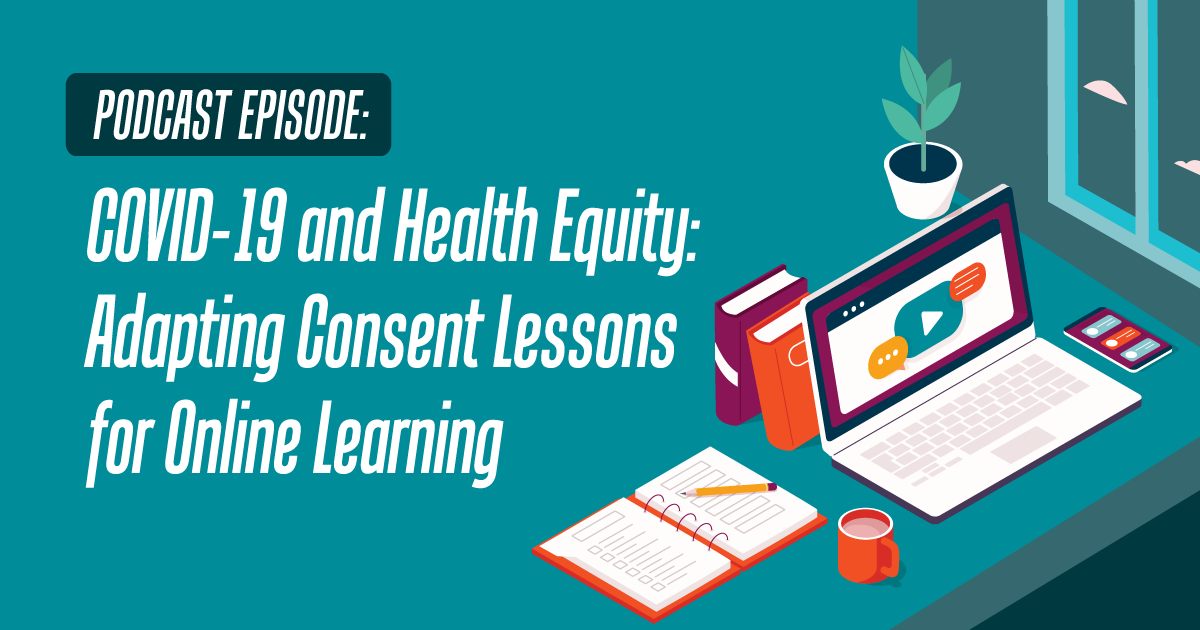COVID 19 and Health Equity: Adapting Consent Lessons for Online Learning
