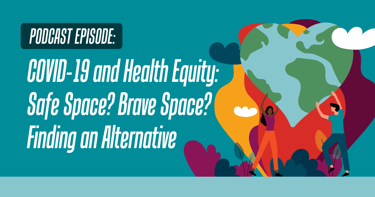 COVID-19 and Health Equity: Safe Space? Brave Space? Finding an Alternative