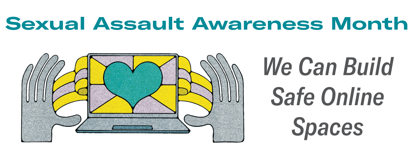We Can Build Safe Online Spaces - Sexual Assault Awareness Month