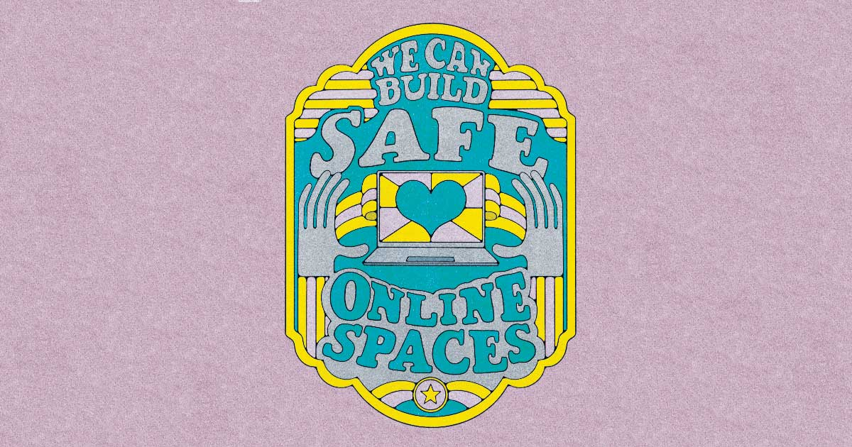 We Can Build Online Safe Spaces