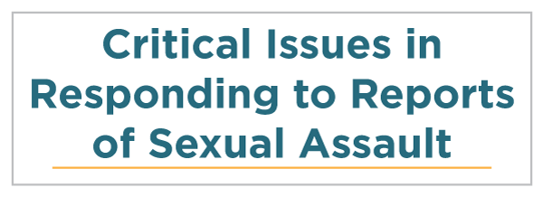 Critical Issues in Responding to Reports of Sexual Assault