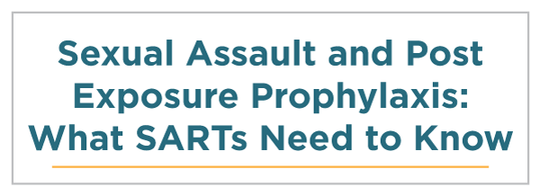 Sexual Assault and Post Exposure Prophylaxis: What SARTs Need to Know