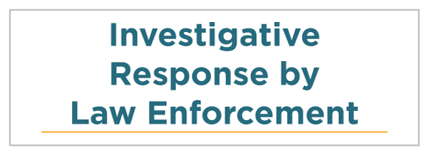 Investigative Response by Law Enforcement