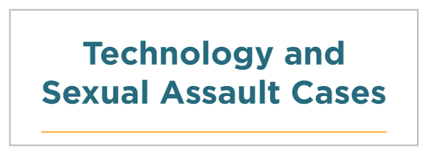 Technology and Sexual Assault Cases