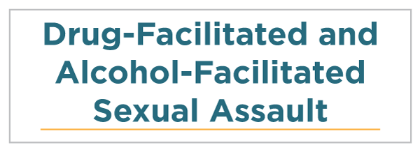 Drug-Facilitated and Alcohol-Facilitated Sexual Assault