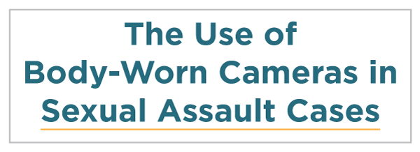 The Use of Body-Worn Cameras in Sexual Assault Cases