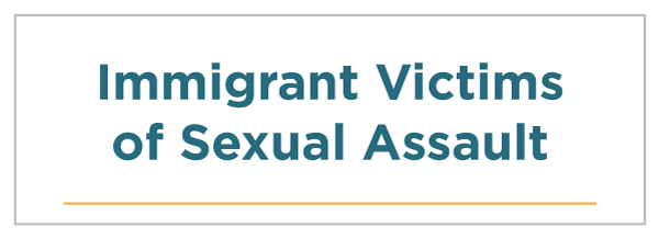 Immigrant Victims of Sexual Assault