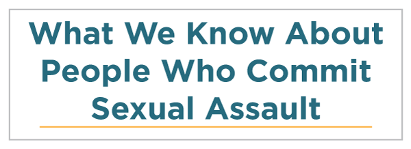 What We Know About People Who Commit Sexual Assault
