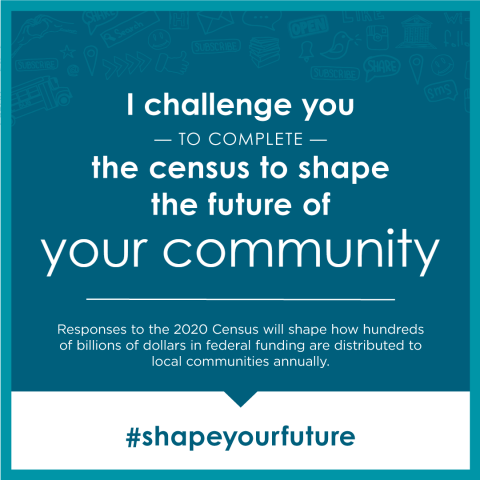 I challenge you to complete the census to shape the future of your community.